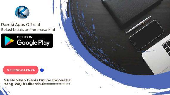 5 Kelebihan Bisnis Online Indonesia Yang Wajib Diketahui